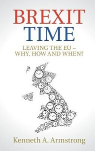 Brexit time : leaving the EU - why, how and when? / Kenneth Armstrong