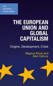 The European Union and global capitalism : origins, development, crisis / Magnus Ryner & Alan Cafruny