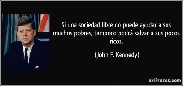 frase-si-una-sociedad-libre-no-puede-ayudar-a-sus-muchos-pobres-tampoco-podra-salvar-a-sus-pocos-ricos-john-f-kennedy-138002