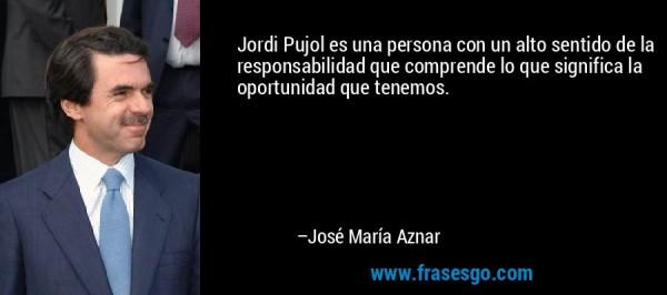 frase-jordi_pujol_es_una_persona_con_un_alto_sentido_de_la_respons-jose_maria_aznar
