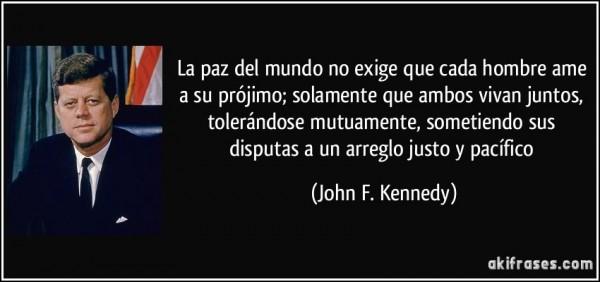 frase-la-paz-del-mundo-no-exige-que-cada-hombre-ame-a-su-projimo-solamente-que-ambos-vivan-juntos-john-f-kennedy-147617