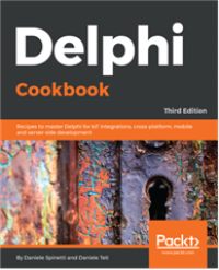 Delphi Cookbook - Third Edition by Daniele Spinetti, Daniele Teti