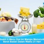 Terbukti! 8 Menu Diet Ini Mampu Menurunkan Berat Badan Dalam Waktu 21 Hari