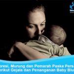 Ibu Depresi, Murung dan Pemarah Paska Persalinan? Berikut Gejala dan Penanganan Baby Blues