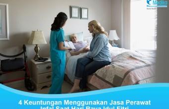 4 Kelebihan Menggunakan Jasa Perawat Infal Lebaran