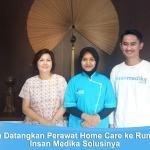 Ingin Datangkan Perawat Home Care ke Rumah? Insan Medika Solusinya