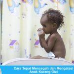 Cara Tepat Mencegah dan Mengatasi Anak Kurang Gizi