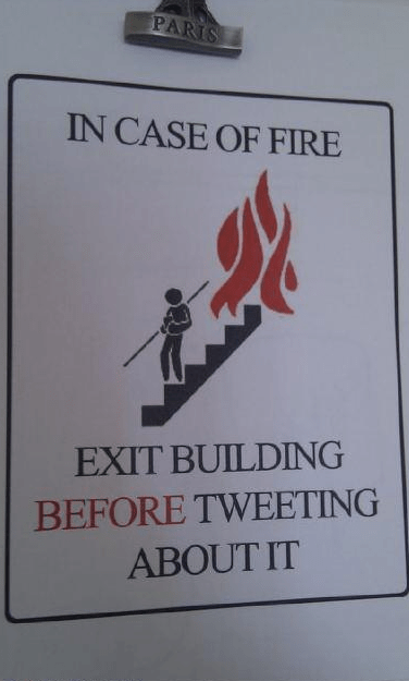 In case of fire exit building BEFORE tweeting about it