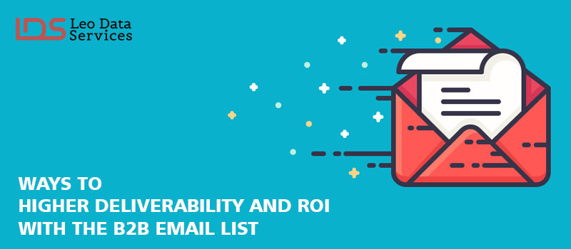 Ways to Higher Deliverability and ROI with the B2B Email Lists |