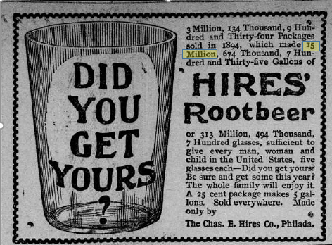 "Ad for Hires' root beer showing an empty glass with the words ""Did you get yours?"" The text says that Hires made more than 15 million gallons root beer."