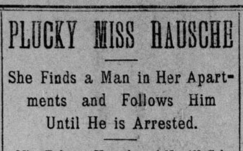 "Headline reading ""Plucky Miss Bausche"" and then ""She Finds a Man in Her Apartments and Follows Him Until He is Arrested."""