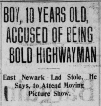 """Headline reading """"Boy, 10 Years Old, Accused of Being Bold Highwayman"""" In smaller text underneath: """"East Newark Lad Stole, He Says, to Attend Moving Picture Show."""""""