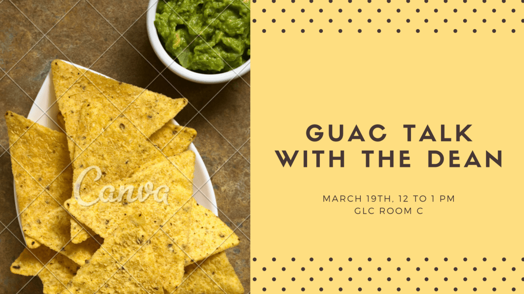Guac Talk with the Dean, March 19th, 12 to 1 pm, GLC Room C