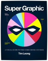 Super graphic : a visual guide to the comic book universe