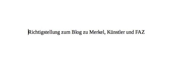 Richtigstellung zum Blog zu Merkel, Künstler und FAZ