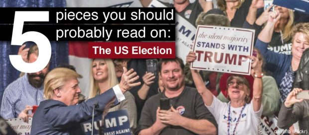 Five Pieces You Should Probably Read On: The US Election