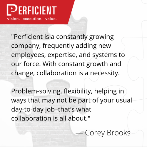 _Perficient is a constantly growing company, frequently adding new employees, expertise, and systems to our force. With constant growth and change, collaboration is a necessity. Problem-solving, flexibili