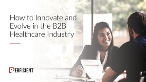How to Innovate and Evolve in the B2B Healthcare Industry