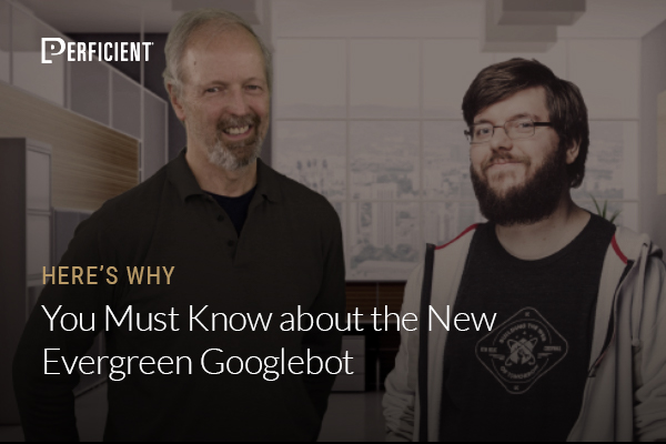 Eric Enge and Martin Splitt on Why You Must Know about the New Evergreen Googlebot