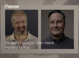Eric-Enge-Duane-Forrester-Google's-focus-on-user-intent-matters-to-you-here's-why