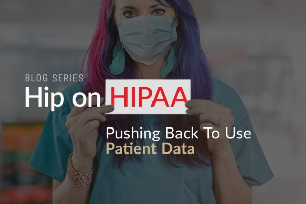 Hip On HIPAA Pushing Back To Use Patient Data