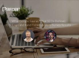 What Google Says vs. What SEOs Believe: Eric Enge and Rand Fishkin