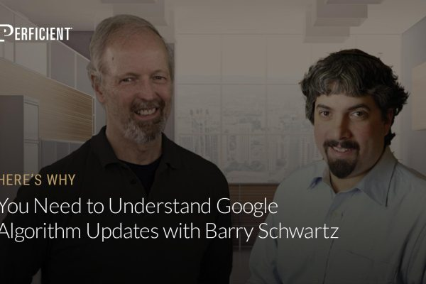 Eric Enge and Barry Schwartz on You Need To Understand Google Algorithm Updates