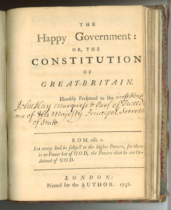 [W. Howard] The Happy Government: or, the Constitution of Great-Britain. Humbly Presented to the [----]. London: Printed for the author, 1738.  Call number: (Ex) AC911.xE53