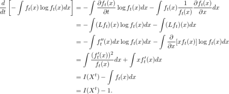 \begin{equation*} \begin{split} \frac{d}{dt}\left[-\int f_{t}(x)\log f_{t}(x)dx\right]&=-\int \frac{\partial f_{t}(x)}{\partial t}\log f_{t}(x)dx-\int f_{t}(x)\frac{1}{f_{t}(x)}\frac{\partial f_{t}(x)}{\partial x}dx\\ &=-\int (Lf_{t})(x)\log f_{t}(x)dx-\int (Lf_{t})(x)dx\\ &=-\int f_{t}^{\prime\prime}(x)dx\log f_{t}(x)dx-\int \frac{\partial}{\partial x}[xf_{t}(x)]\log f_{t}(x)dx\\ &=\int \frac{(f_{t}^{\prime}(x))^{2}}{f_{t}(x)}dx+\int xf_{t}^{\prime}(x)dx\\ &=I(X^{t})-\int f_{t}(x)dx\\ &=I(X^{t})-1. \end{split} \end{equation*}