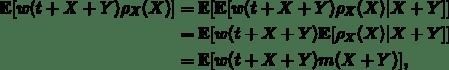 \[\begin{split}\mathbb{E}[w(t+X+Y)\rho_X(X)]&=\mathbb{E}[\mathbb{E}[w(t+X+Y)\rho_X(X)|X+Y]]\\ &=\mathbb{E}[w(t+X+Y)\mathbb{E}[\rho_X(X)|X+Y]]\\ &=\mathbb{E}[w(t+X+Y)m(X+Y)],\end{split}\]