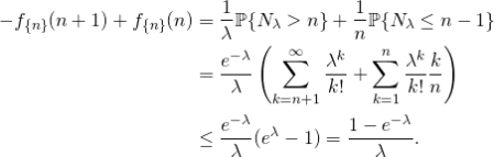 \begin{align*} -f_{\{n\}}(n+1)+f_{\{n\}}(n) &= \frac{1}{\lambda} \mathbb{P}\{N_\lambda > n\} + \frac{1}{n} \mathbb{P}\{N_\lambda \le n-1\}\\ &= \frac{e^{-\lambda}}{\lambda} \left( \sum_{k=n+1}^\infty \frac{\lambda^k}{k!} + \sum_{k=1}^n \frac{\lambda^k}{k!} \frac{k}{n} \right) \\ &\le \frac{e^{-\lambda}}{\lambda} (e^\lambda - 1) = \frac{1-e^{-\lambda}}{\lambda}. \end{align*}