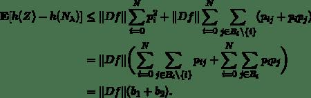\begin{align*} \mathbf{E} [h(Z)-h(N_\lambda)] &\le \| Df \|\sum_{i=0}^N p^2_i  + \| Df \| \sum_{i=0}^N \sum_{j\in B_i\setminus \{i\}} ( p_{ij} + p_i p_j)\\ &= \| Df \| \bigg( \sum_{i=0}^N \sum_{j\in B_i \setminus \{i\}} p_{ij}  + \sum_{i=0}^N\sum_{j\in B_i} p_i p_j \bigg)\\ &= \| Df \| (b_1+b_2). \end{align*}