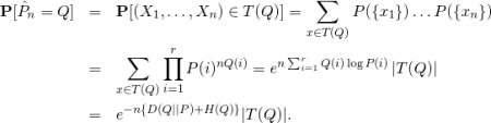 \begin{eqnarray*} \mathbf{P}[\hat P_n = Q] &=& \mathbf{P}[(X_1,\ldots,X_n) \in T(Q)] = \sum_{x \in T(Q)} P(\{x_1\}) \ldots P(\{x_n\})\\ &=& \sum_{x \in T(Q)} \prod_{i=1}^r P(i)^{n Q(i)} = e^{n \sum_{i=1}^r Q(i) \log  P(i)} \,  T(Q)  \\ &=& e^{-n \{D(Q    P) + H(Q)\}}  T(Q) . \end{eqnarray*}