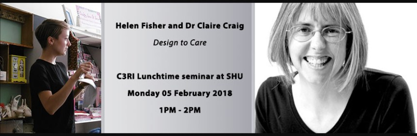 Image promoting lunchtime research seminar - Design to Care - with Helen Fisher (image from Helen Fisher) and Dr Claire Craig (image from Lab4Living)