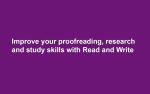 Improve your proofreading, research and study skills with Read and Write