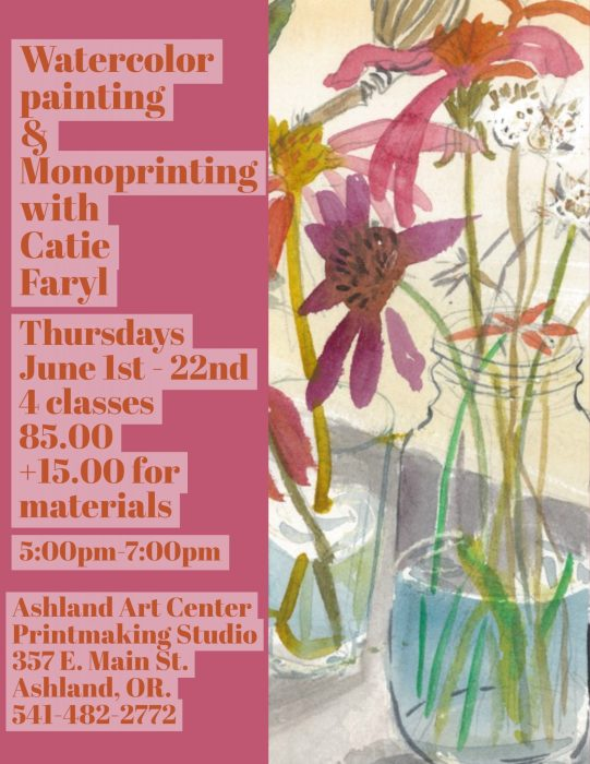Watercoloor Painting and Monoprinting with Caite Faryl at Ashland Art Center, Ashland, Oregon Thursdays in June 2017