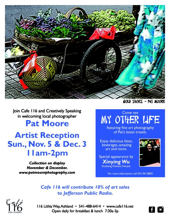 Pat Moore Artist Reception with fine art photography Nov 5, Dec 3 11 AM - 2PM  Cafe 116, Ashland