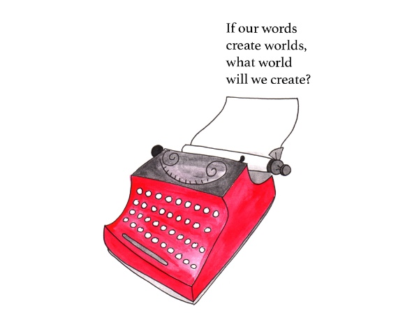 literary emergency - Anna Elkins - If Words Create Worlds, What World Will We Create?