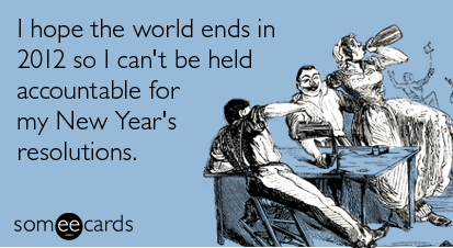 someecards - I hope the world ends in 2012