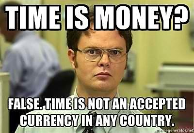 visual communication - Dwight Schrute meme - time isn't money - its not an accepted form of currency