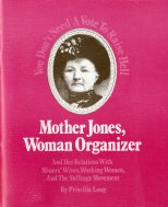 Long, Priscilla. Mother Jones, Woman Organizer and Her Relations with Miners' Wives, Working Women, and the Suffrage Movement. Cambridge, MA: Red Sun Press, 1976.