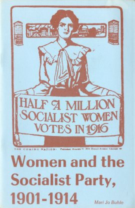 Buhle, Mari Jo. Women and the Socialist Party, 1901-1914. Somerville, MA: New England Free Press.