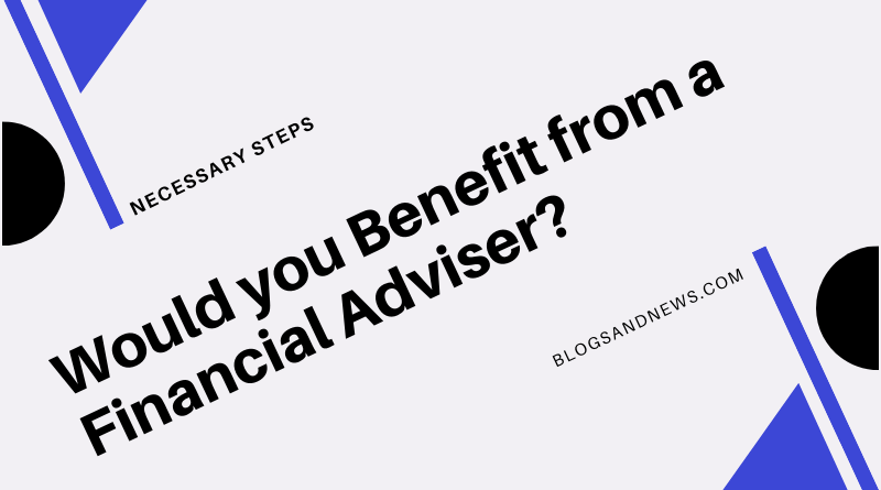 Would you Benefit from a Financial Adviser?