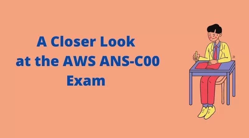 A Closer Look at the AWS ANS-C00 Exam
