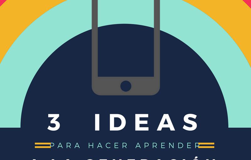 3 ideas para hacer aprender a la generación impaciente