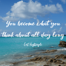 You become what you think about all day long