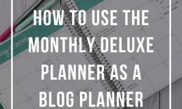 How I Use My Deluxe Monthly Planner As A Blog Planner
