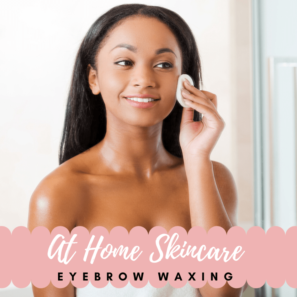 at home skincare eyebrow waxing