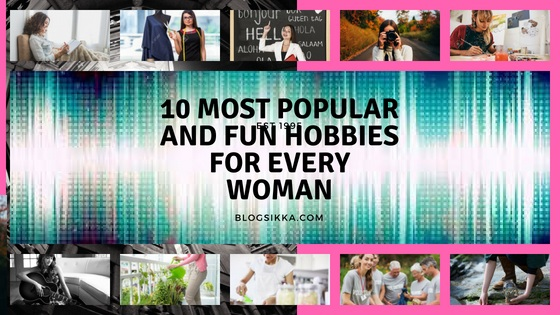 10 Most popular and fun hobbies for every women