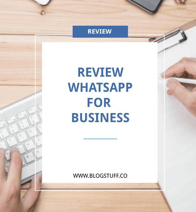 Review Whatsapp For Business dan Tips Whatsapp Untuk Toko Online